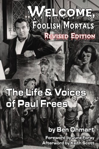 Gratifying, Foolish Mortals the Life and Voices of Paul Frees (Revised Edition)