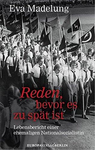 Reden, bevor es zu spät ist: Lebensbericht einer ehemaligen Nationalsozialistin