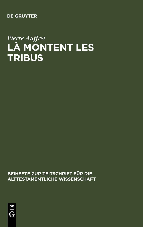 Read Online La Montent Les Tribus: Etude Structurelle de La Collection Des Psaumes Des Montees, D'Ex 15,1-18 Et Des Rapports Entre Eux (Beihefte Zur Zeitschrift ... Wissenschaft) (French and English Edition) pdf epub