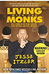 Living with the Monks: What Turning Off My Phone Taught Me about Happiness, Gratitude, and Focus Hardcover
