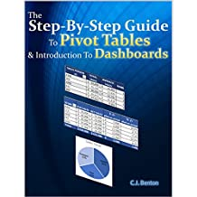 The Step-By-Step Guide To Pivot Tables & Introduction To Dashboards (The Microsoft Excel Step-By-Step Training Guide Series Book 2)