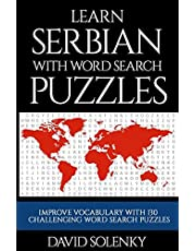 Learn Serbian with Word Search Puzzles: Learn Serbian Language Vocabulary with Challenging Word Find Puzzles for All Ages