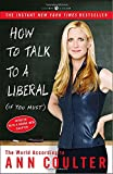 Book cover from How to Talk to a Liberal (If You Must): The World According to Ann Coulterby Ann Coulter
