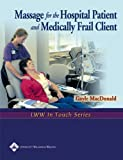 Massage for the Hospital Patient and Medically Frail Client (LWW In Touch Series)