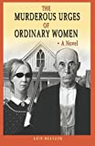img - for The Murderous Urges Of Ordinary Women book / textbook / text book