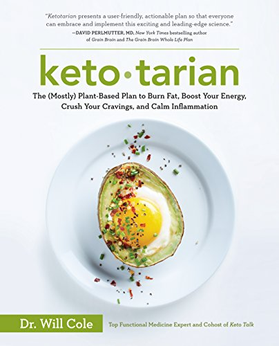 Ketotarian: The (Mostly) Plant-Based Plan to Burn Fat, Boost Your Energy, Crush Your Cravings, and Calm Inflammation (Low Calorie High Protein Recipes Weight Loss)