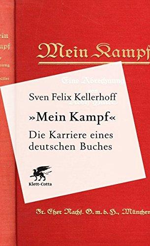 «Mein Kampf» - Die Karriere eines deutschen Buches Gebundenes Buch – 13. November 2015 Sven Felix Kellerhoff Klett-Cotta 3608948953 Geschichte / 20. Jahrhundert