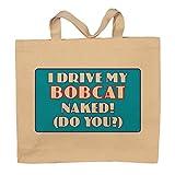I Drive My Bobcat Naked (Do You?) Totebag Bag