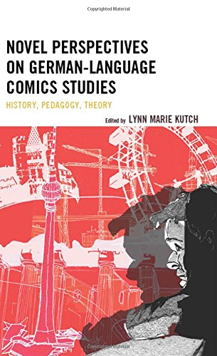 Novel Perspectives on German-Language Comics Studies: History, Pedagogy, Theory by Lexington Books