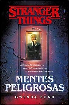 Stranger Things: Mentes Peligrosas: La Primera Novela Oficial De Stranger Things por Gwenda Bond epub
