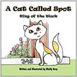 A Cat Called Spot, Shelly Gray, 1462603467