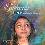 The Spiritual Teen: Awakening to the Real You | Angela Jamal