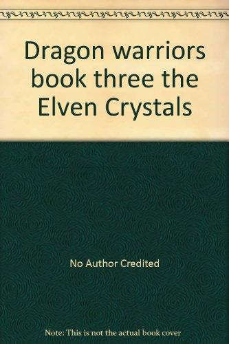 - Dragon warriors book three the Elven Crystals