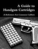 Book cover image for A Guide to Handgun Cartridges
