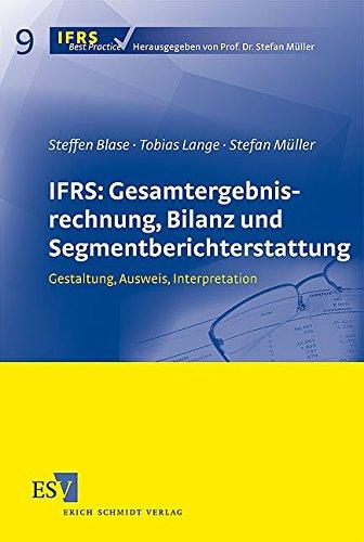 IFRS: Gesamtergebnisrechnung, Bilanz und Segmentberichterstattung: Gestaltung, Ausweis, Interpretation (IFRS Best Practice, Band 9) Taschenbuch – 7. Juli 2010 Steffen Blase Tobias Lange Prof. Dr. Stefan Müller 3503103627