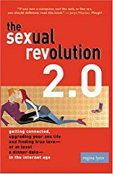 The Sexual Revolution 2.0: Getting Connected, Upgrading Your Sex Life, and Finding True Love -- or at Least a Dinner Date -- in the Internet Age