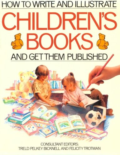 How to Write and Illustrate Children's Books and Get Them Published
