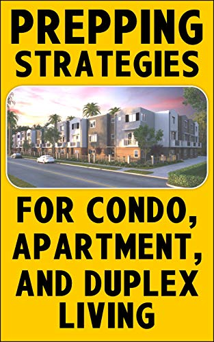 Prepping Strategies For Condos, Apartments, and Duplex Living: How to Prepare for Emergencies with Limited Space by [Brindle, Damian]