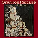 Strange Riddles: Stories of Puzzles and Intrigues Audiobook by Arthur Conan Doyle, G. K. Chesterton, W. F. Harvey, Cleveland Moffett, Arnold Bennett, Joseph Conrad, Wilkie Collins Narrated by Cathy Dobson