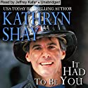 It Had to Be You: Hidden Cove Series, Volume 5 Audiobook by Kathryn Shay Narrated by Jeffrey Kafer