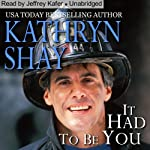 It Had to Be You : Hidden Cove Series, Volume 5 | Kathryn Shay
