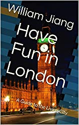Have Fun in London: A Guide to the Living City (Have Fun World Collection)