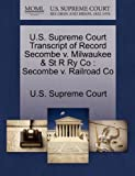 U. S. Supreme Court Transcript of Record Secombe V. Milwaukee and St R Ry Co, , 1270045423