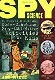 Spy Science: 40 Secret-sleuthing, Code-cracking, Spy-catching Activities for Kids