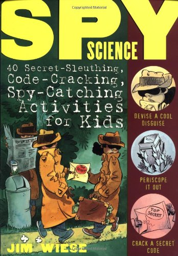 Spy Science: 40 Secret-Sleuthing, Code-Cracking, Spy-Catching Activities for Kids cover