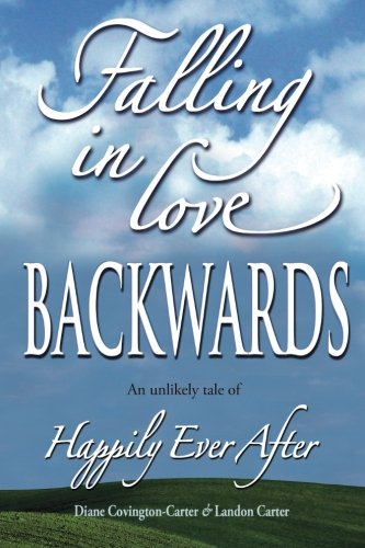 Falling in Love BACKWARDS: An Unlikely Tale of Happily Ever After