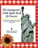 img - for The Immigrant's Little Quote Book for Success 1001 Brilliant Nuggets of Wit and Wisdom from the Best Men and Women who ever Trod the Earth book / textbook / text book