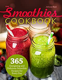 The Smoothies Cookbook: 365 Energizing and Delicious Smoothie Recipes for Every Day