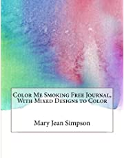 Color Me Smoking Free Journal, With Mixed Designs to Color: Stop Smoking Planner