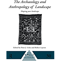 The Archaeology and Anthropology of Landscape: Shaping Your Landscape (One World Archaeology Book 30)