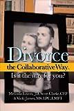Divorce the Collaborative Way Is It the Way for You?, Melinda Eitzen Jd and Scott Clarke CFP, 144015466X