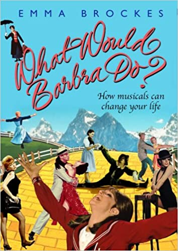 Book What Would Barbra Do? How Musicals can change your life