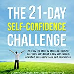 The 21-Day Self-Confidence Challenge: An Easy and Step-by-Step Approach to Overcome Self-Doubt & Low Self-Esteem | 21 Day Challenges