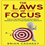 The 7 Laws of Focus: The #1 Secret for Excellence, Productivity and Radical Results | Brian Cagneey