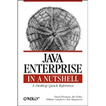 Java Enterprise in a Nutshell: A Desktop Quick Reference (Nutshell Handbook)