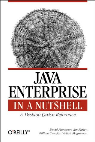 Java Enterprise in a Nutshell: A Desktop Quick Reference (Nutshell Handbook) by