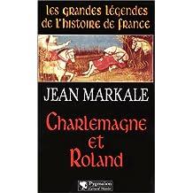 Charlemagne et Roland (Les grandes légendes de l'histoire de France) (French Edition)