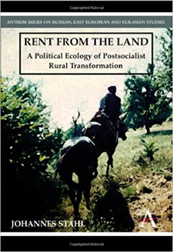 Rent from the Land: A Political Ecology of Postsocialist Rural Transformation Anthem Series on Russian, East European and Eurasian Studies