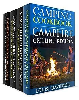 Camping Cookbook 4 in 1 Book Set  - Grilling Recipes (Vol. 1); Foil Packet Recipes (Vol. 2); Dutch Oven Recipes (Vol. 3) and: Camping Cookbook: Fun, Quick & Easy Campfire and Grilling Recipes (Vol 4) by [Davidson, Louise]