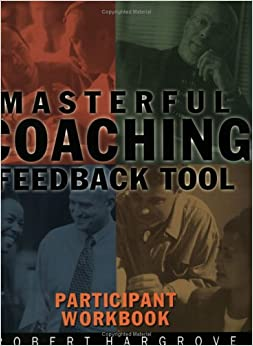 Masterful Coaching Feedback Tool: Grow Your Business, Multiply Your Profits, Win the Talent War! (Self Instrument)