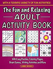 The Fun and Relaxing Adult Activity Book: With Easy Puzzles, Coloring Pages, Writing Activities, Brain Games a