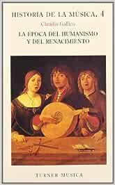 Historia de la música: 4. La época del Humanismo y el Renacimiento Turner Música: Amazon.es: Gallico, Claudio, Morla, Beatriz Verónica: Libros