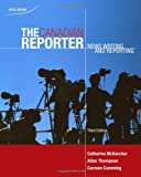 CDN ED The Canadian Reporter: News Writing and Reporting, Catherine McKercher, 0176407014