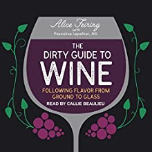 The Dirty Guide to Wine: Following Flavor from Ground to Glass Audiobook by Alice Feiring, Pascaline Lepeltier Narrated by Callie Beaulieu