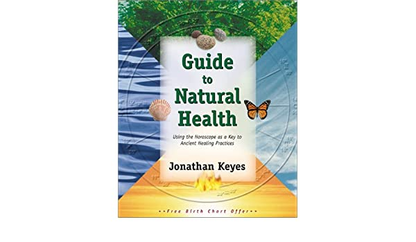 Guide To Natural Health Using The Horoscope As A Key To Ancient