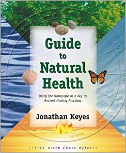 Guide to natural health using the horoscope as a key to ancient guide to natural health using the horoscope as a key to ancient healing practices jon keyes 9780738702247 amazon books fandeluxe Choice Image